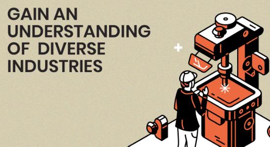 Gain an understanding of diverse industries